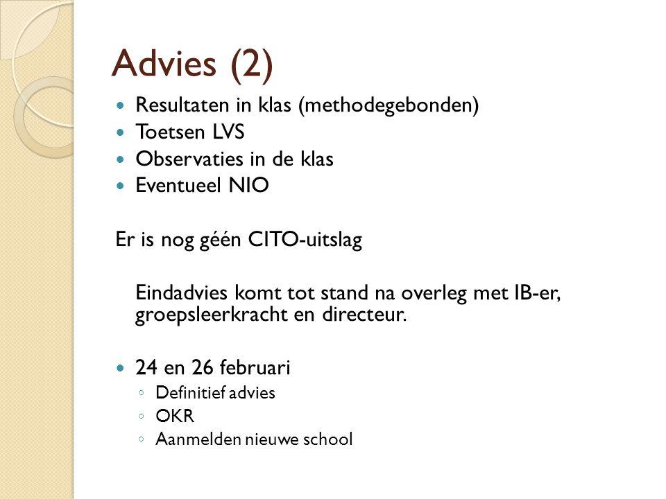 Advies (2) Resultaten in klas (methodegebonden) Toetsen LVS Observaties in de klas Eventueel NIO Er is nog géén CITO-uitslag Eindadvies komt tot stand