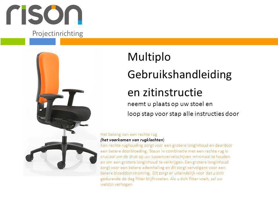 Multiplo Gebruikshandleiding en zitinstructie neemt u plaats op uw stoel en loop stap voor stap alle instructies door Het belang van een rechte rug (h