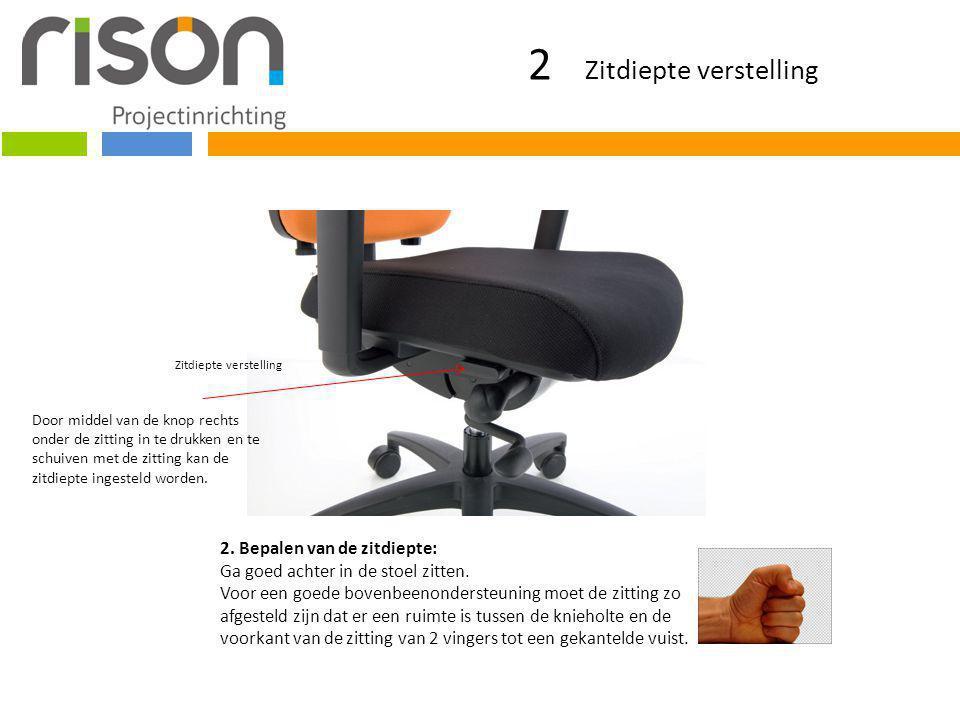 2 Zitdiepte verstelling Zitdiepte verstelling 2. Bepalen van de zitdiepte: Ga goed achter in de stoel zitten. Voor een goede bovenbeenondersteuning mo