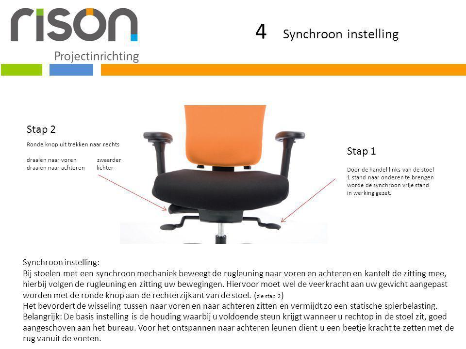 4 Synchroon instelling Ronde knop uit trekken naar rechts draaien naar voren zwaarder draaien naar achteren lichter Synchroon instelling: Bij stoelen