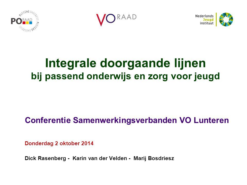 Integrale doorgaande lijnen bij passend onderwijs en zorg voor jeugd Conferentie Samenwerkingsverbanden VO Lunteren Donderdag 2 oktober 2014 Dick Rasenberg - Karin van der Velden - Marij Bosdriesz