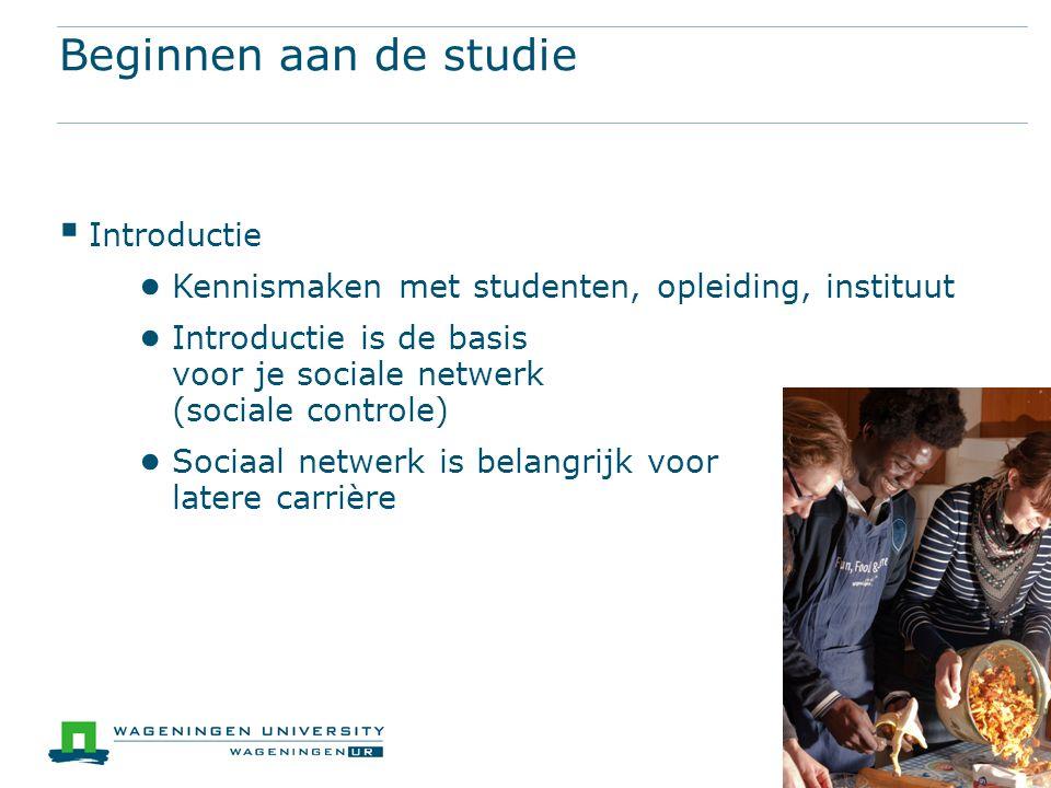 Beginnen aan de studie  Introductie ● Kennismaken met studenten, opleiding, instituut ● Introductie is de basis voor je sociale netwerk (sociale controle) ● Sociaal netwerk is belangrijk voor latere carrière