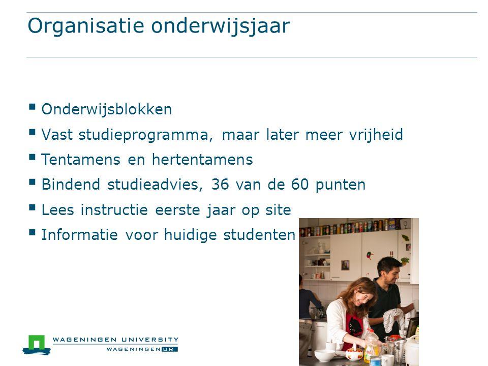 Organisatie onderwijsjaar  Onderwijsblokken  Vast studieprogramma, maar later meer vrijheid  Tentamens en hertentamens  Bindend studieadvies, 36 v
