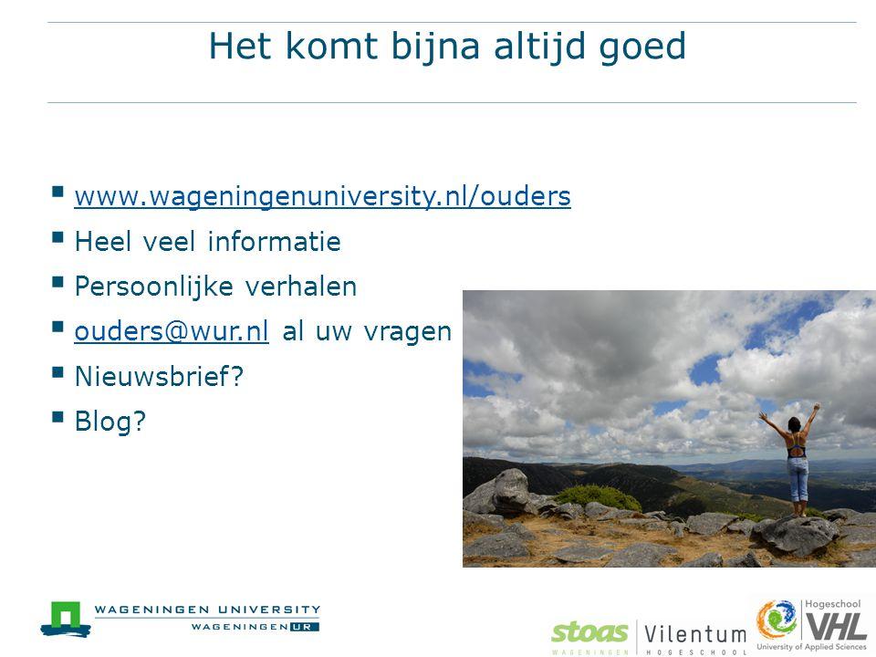 Het komt bijna altijd goed  www.wageningenuniversity.nl/ouders www.wageningenuniversity.nl/ouders  Heel veel informatie  Persoonlijke verhalen  ou