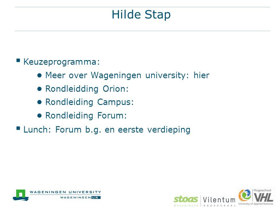 Hilde Stap  Keuzeprogramma: ● Meer over Wageningen university: hier ● Rondleidding Orion: ● Rondleiding Campus: ● Rondleiding Forum:  Lunch: Forum b.g.