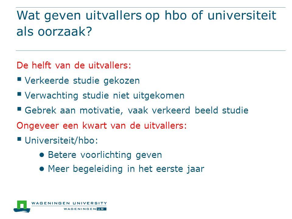 Wat geven uitvallers op hbo of universiteit als oorzaak? De helft van de uitvallers:  Verkeerde studie gekozen  Verwachting studie niet uitgekomen 