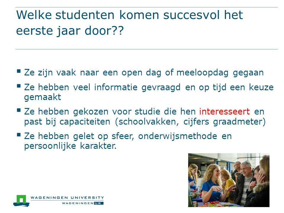 Welke studenten komen succesvol het eerste jaar door??  Ze zijn vaak naar een open dag of meeloopdag gegaan  Ze hebben veel informatie gevraagd en o
