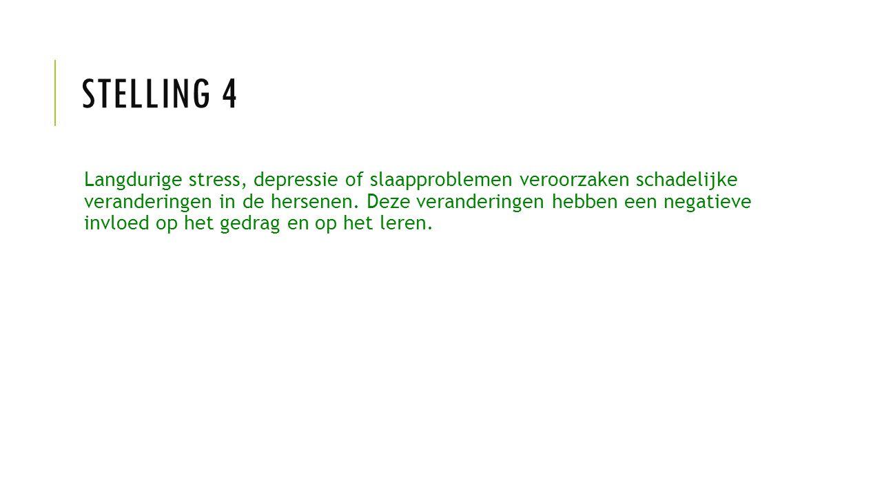 STELLING 4 Langdurige stress, depressie of slaapproblemen veroorzaken schadelijke veranderingen in de hersenen.