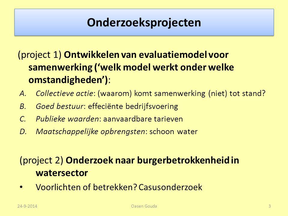 Onderzoeksprojecten 24-9-2014Oasen Gouda3 (project 1) Ontwikkelen van evaluatiemodel voor samenwerking ('welk model werkt onder welke omstandigheden'): A.Collectieve actie: (waarom) komt samenwerking (niet) tot stand.
