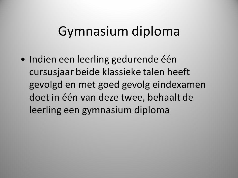Gymnasium diploma Indien een leerling gedurende één cursusjaar beide klassieke talen heeft gevolgd en met goed gevolg eindexamen doet in één van deze