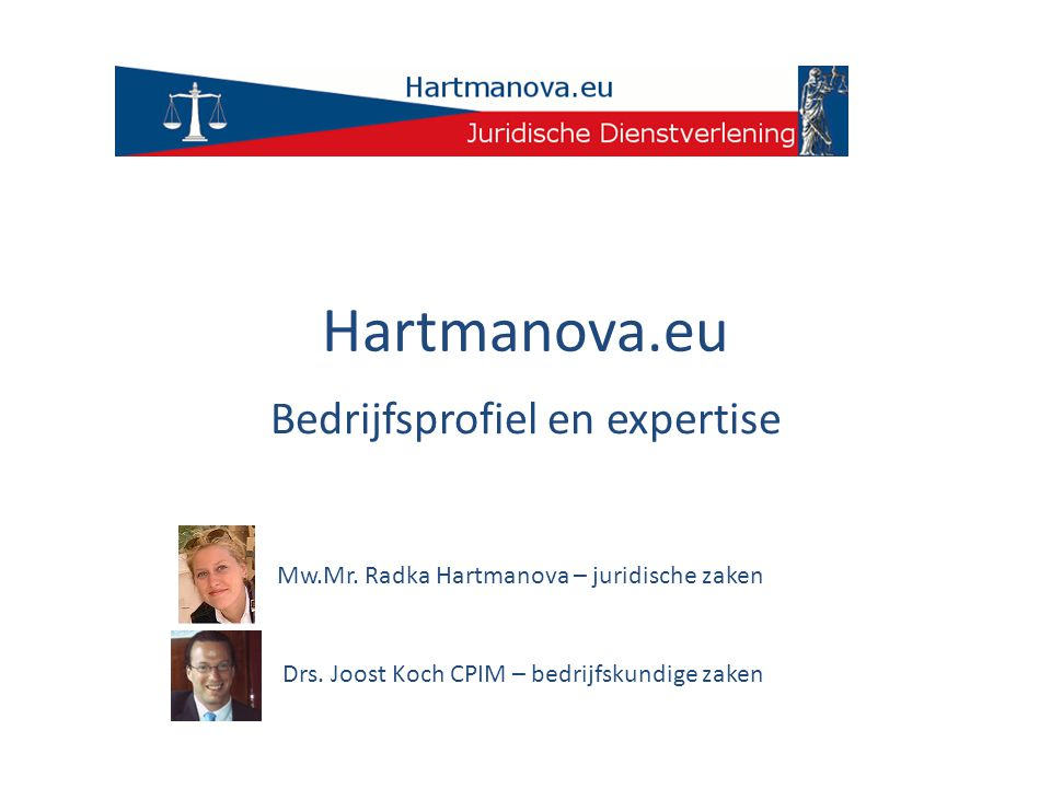 Hartmanova.eu Bedrijfsprofiel en expertise Mw.Mr. Radka Hartmanova – juridische zaken Drs. Joost Koch CPIM – bedrijfskundige zaken