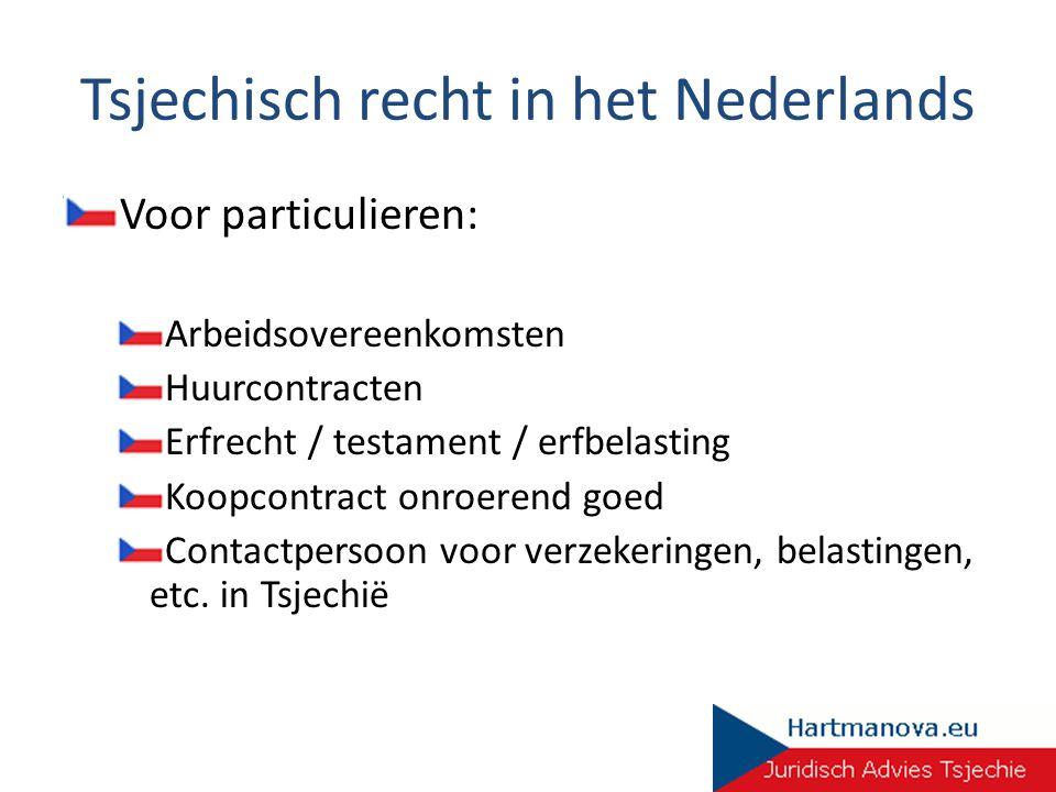 Tsjechisch recht in het Nederlands Voor particulieren: Arbeidsovereenkomsten Huurcontracten Erfrecht / testament / erfbelasting Koopcontract onroerend