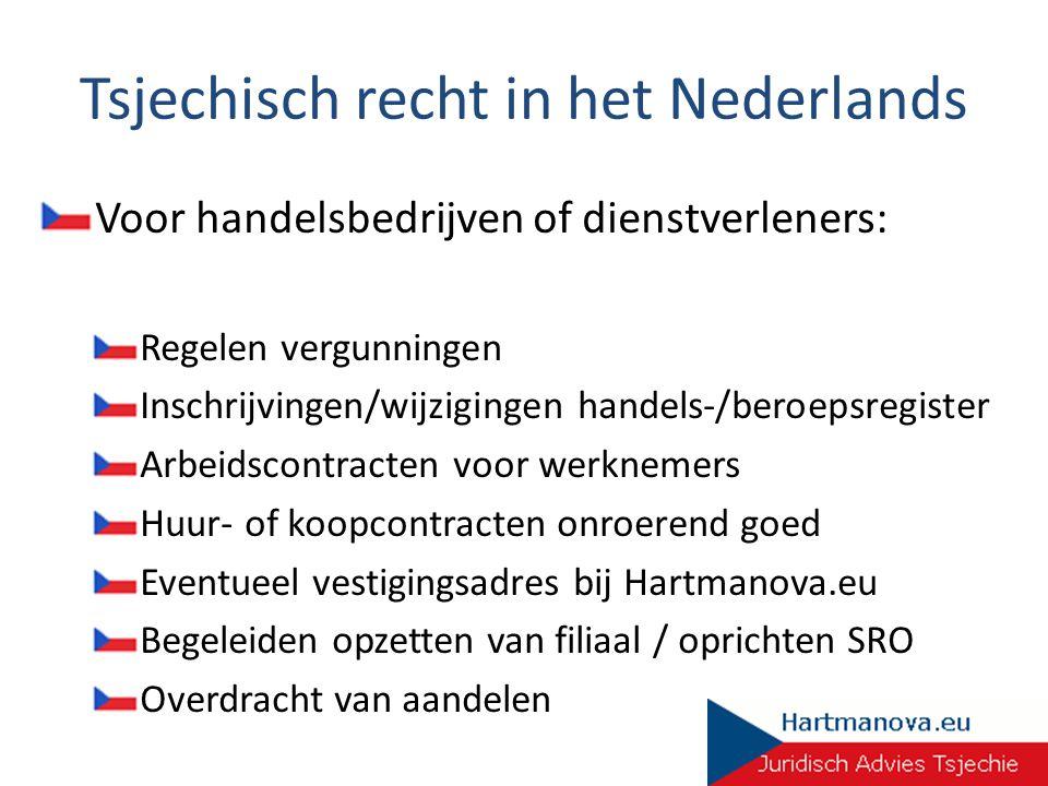 Tsjechisch recht in het Nederlands Voor handelsbedrijven of dienstverleners: Regelen vergunningen Inschrijvingen/wijzigingen handels-/beroepsregister