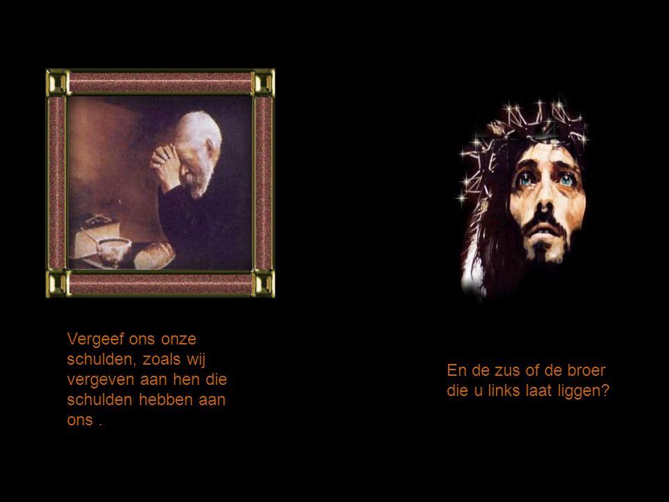 Luister Heer, ik moet voortdoen. Dat gebed duurt veel langer dan gewoonlijk. Ik bid verder: »Geef ons heden ons dagelijks brood ». Stop! Vraagt u mij