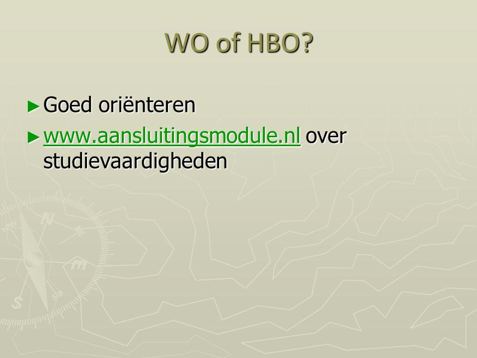 WO of HBO? ► Goed oriënteren ► www.aansluitingsmodule.nl over studievaardigheden www.aansluitingsmodule.nl