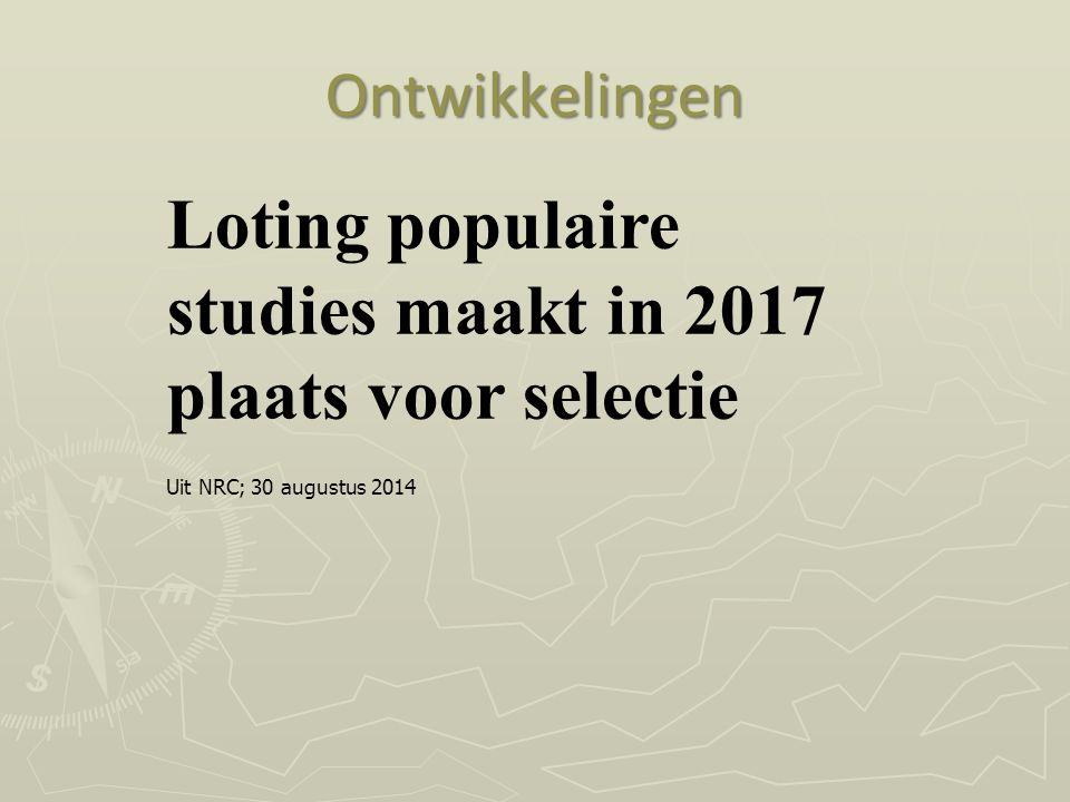 Uit NRC; 30 augustus 2014 Ontwikkelingen Loting populaire studies maakt in 2017 plaats voor selectie