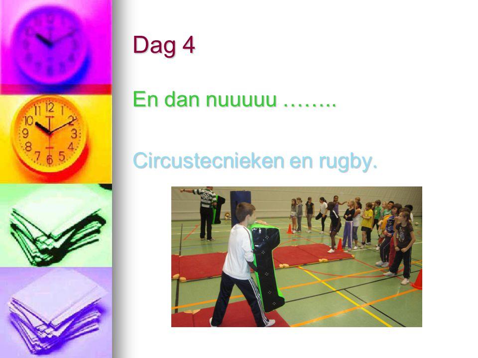 Dag 4 En dan nuuuuu …….. Circustecnieken en rugby.