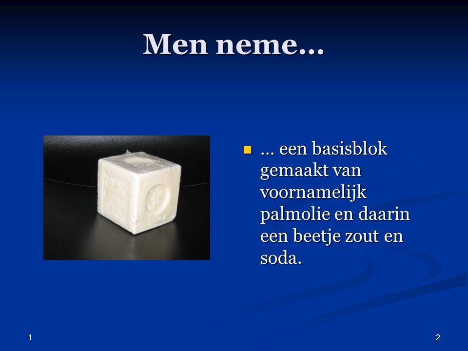 1 2 Men neme… … een basisblok gemaakt van voornamelijk palmolie en daarin een beetje zout en soda.