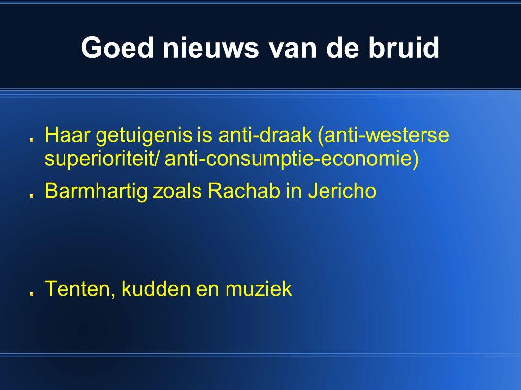 Haar getuigenis is anti-draak (anti-westerse superioriteit/ anti-consumptie-economie) Barmhartig zoals Rachab in Jericho Tenten, kudden en muziek Goed nieuws van de bruid