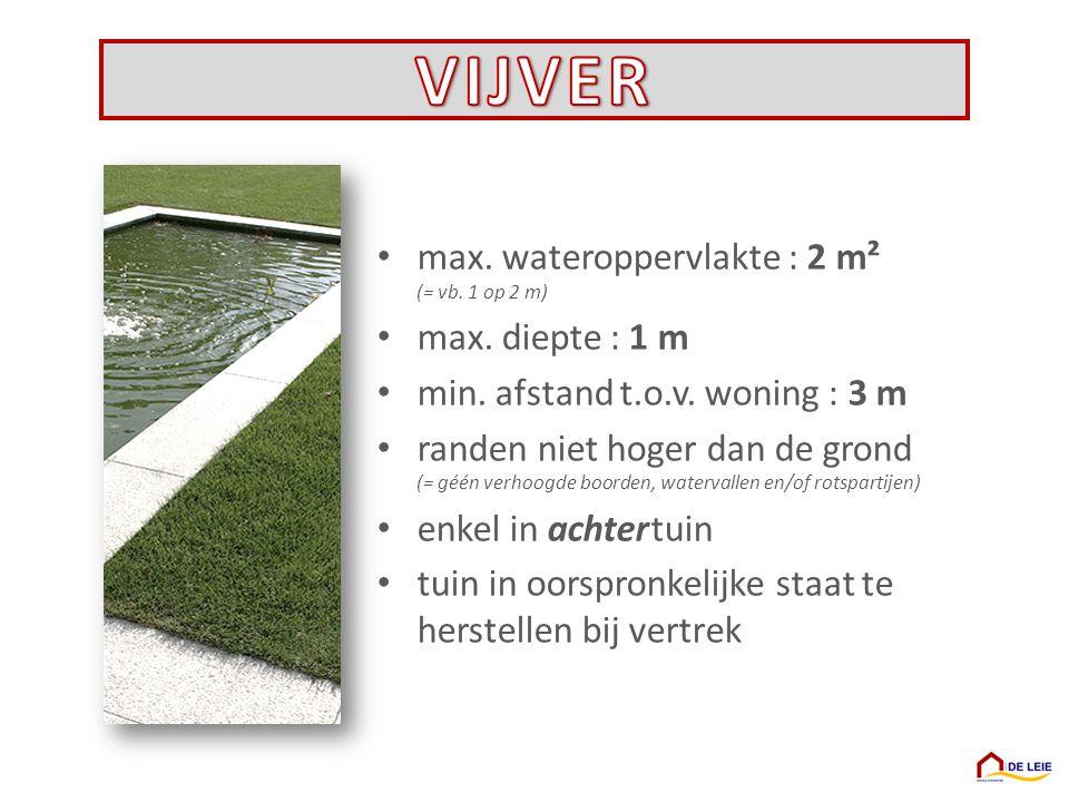 max. wateroppervlakte : 2 m² (= vb. 1 op 2 m) max. diepte : 1 m min. afstand t.o.v. woning : 3 m randen niet hoger dan de grond (= géén verhoogde boor