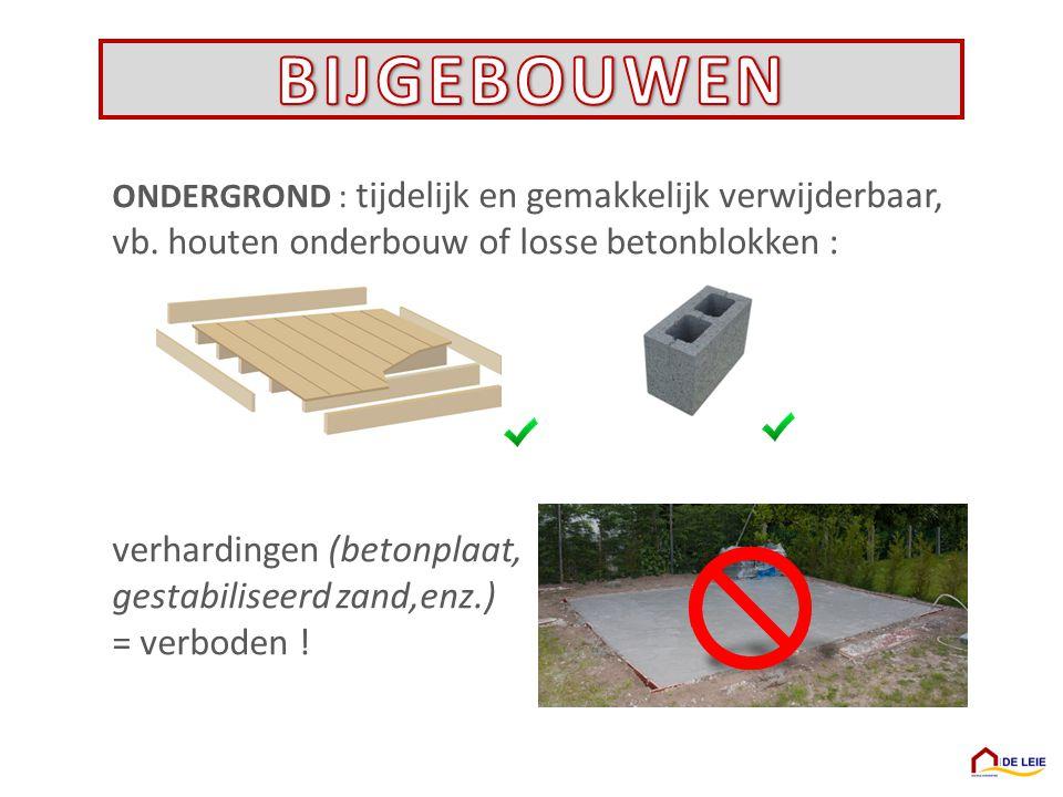 ONDERGROND : tijdelijk en gemakkelijk verwijderbaar, vb. houten onderbouw of losse betonblokken : verhardingen (betonplaat, gestabiliseerd zand,enz.)