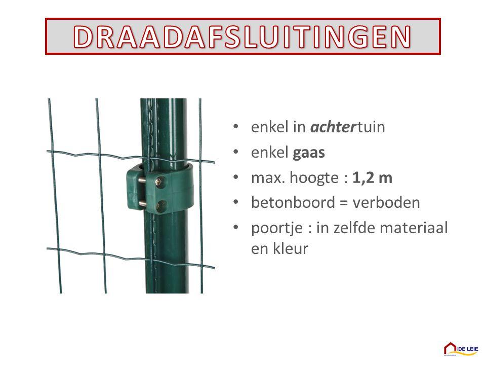 enkel in achter tuin enkel gaas max. hoogte : 1,2 m betonboord = verboden poortje : in zelfde materiaal en kleur