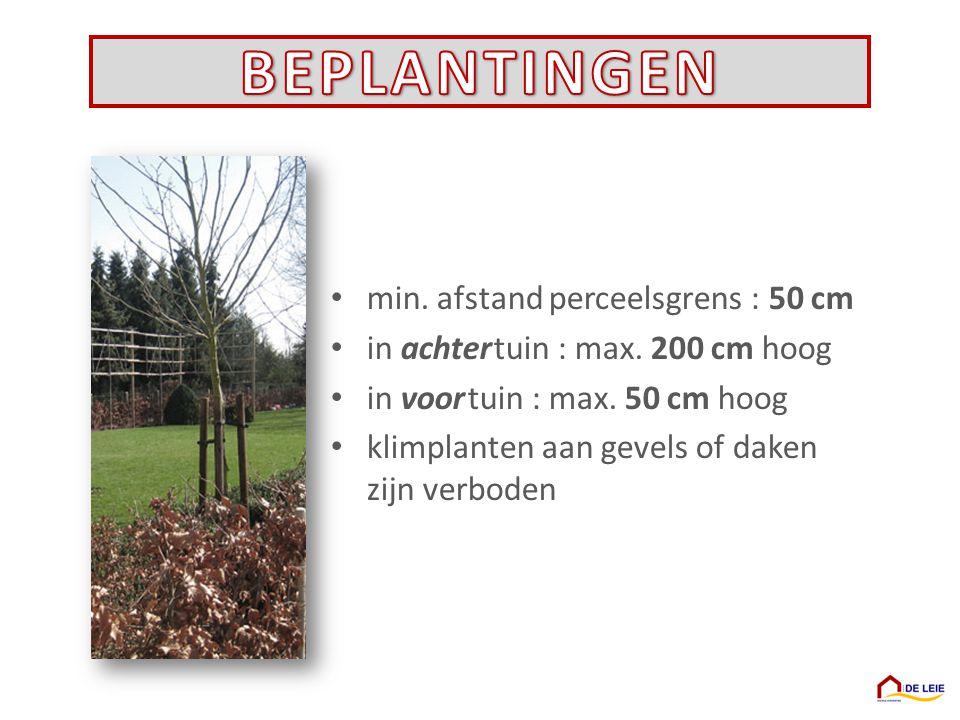 min. afstand perceelsgrens : 50 cm in achter tuin : max. 200 cm hoog in voor tuin : max. 50 cm hoog klimplanten aan gevels of daken zijn verboden