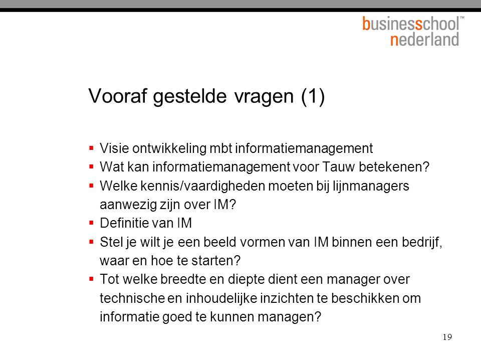 19 Vooraf gestelde vragen (1)  Visie ontwikkeling mbt informatiemanagement  Wat kan informatiemanagement voor Tauw betekenen.