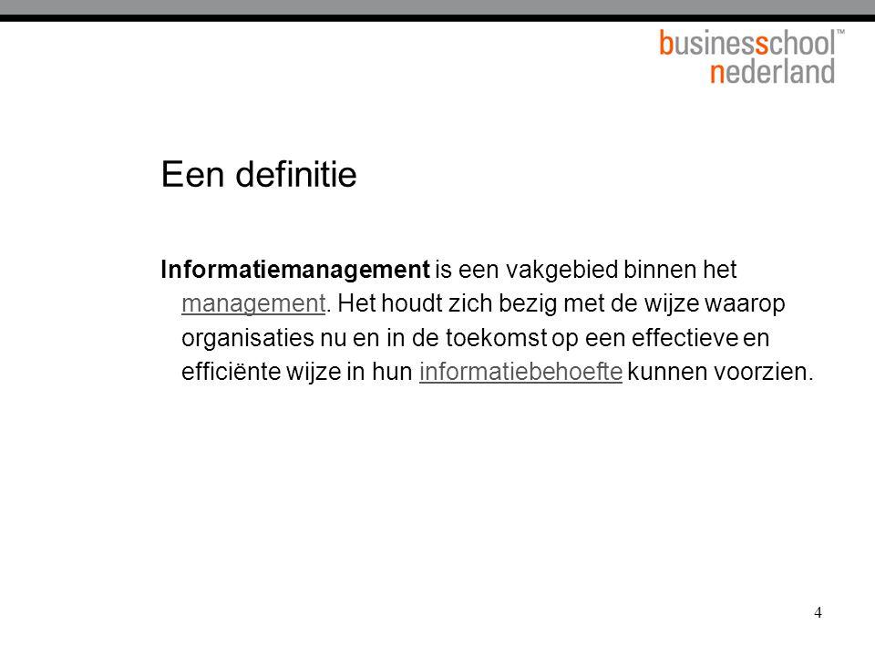 4 Een definitie Informatiemanagement is een vakgebied binnen het management.