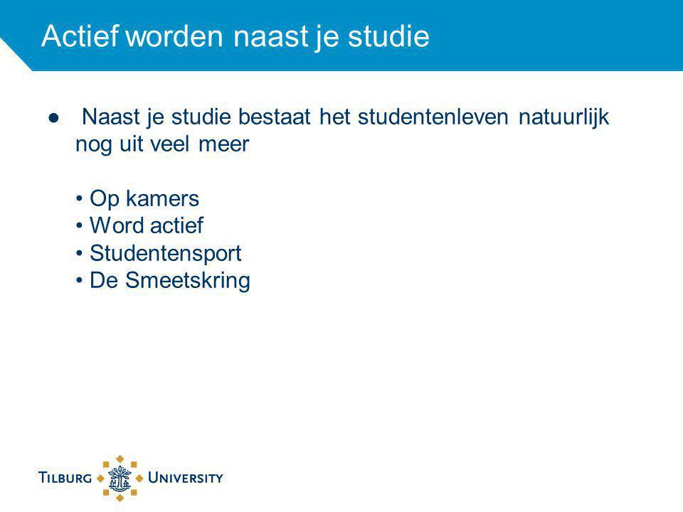 Actief worden naast je studie ● Naast je studie bestaat het studentenleven natuurlijk nog uit veel meer Op kamers Word actief Studentensport De Smeets