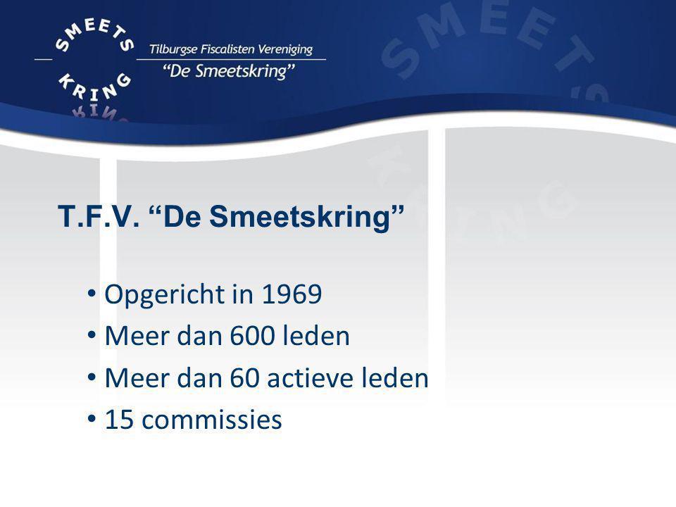 """T.F.V. """"De Smeetskring"""" Opgericht in 1969 Meer dan 600 leden Meer dan 60 actieve leden 15 commissies"""