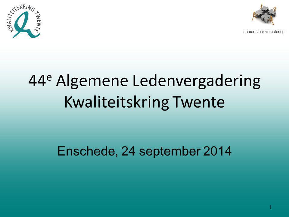 samen voor verbetering 44 e Algemene Ledenvergadering Kwaliteitskring Twente Enschede, 24 september 2014 1