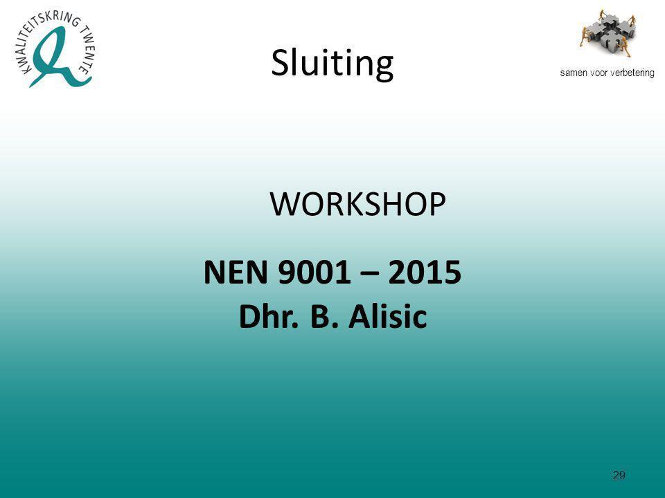 samen voor verbetering WORKSHOP Sluiting NEN 9001 – 2015 Dhr. B. Alisic 29