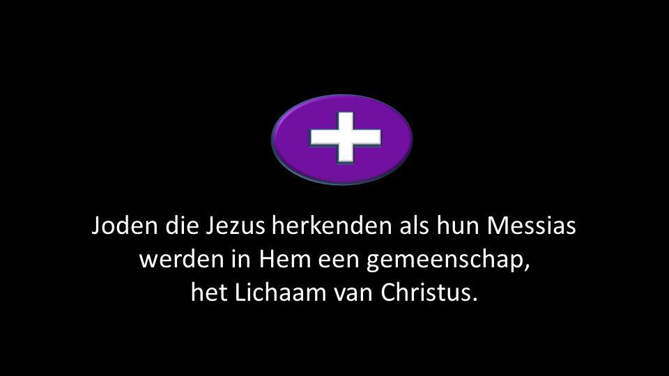 Joden die Jezus herkenden als hun Messias werden in Hem een gemeenschap, het Lichaam van Christus.