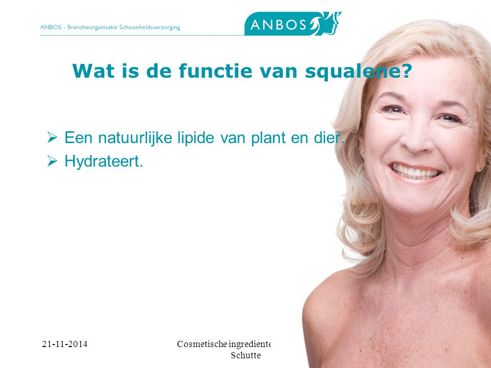 21-11-2014Cosmetische ingredienten, Marieke Schutte Wat is de functie van squalene.