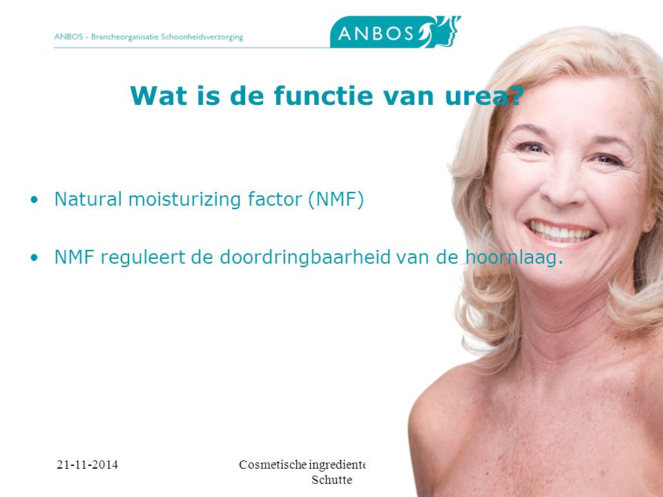 21-11-2014Cosmetische ingredienten, Marieke Schutte Wat is de functie van urea? Natural moisturizing factor (NMF) NMF reguleert de doordringbaarheid v