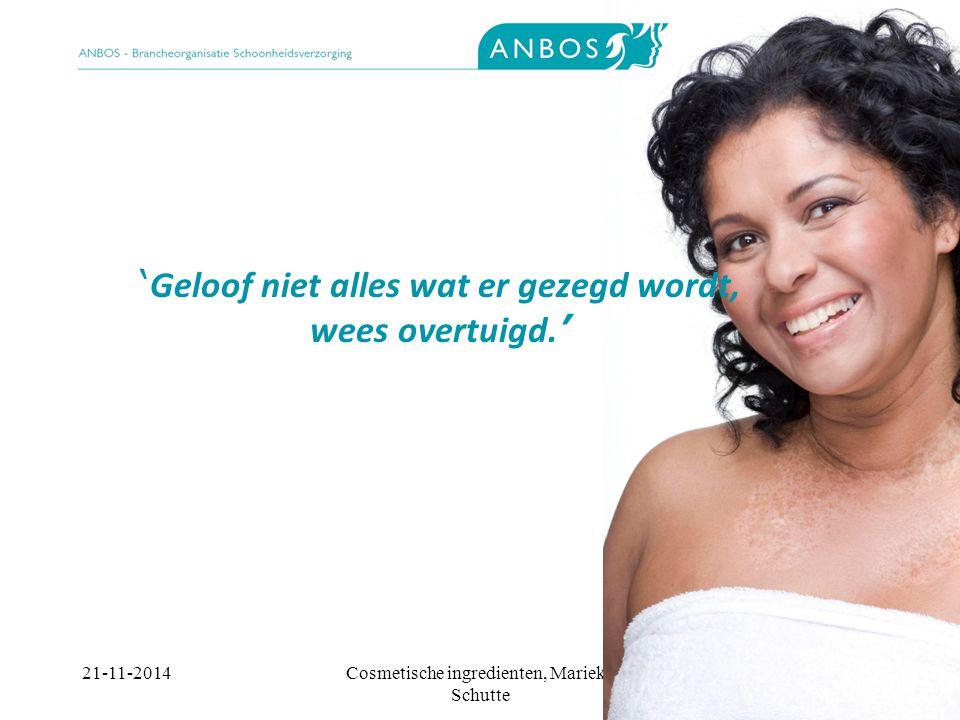 21-11-2014Cosmetische ingredienten, Marieke Schutte ' Geloof niet alles wat er gezegd wordt, wees overtuigd.