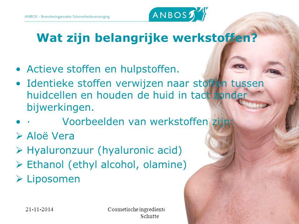 21-11-2014Cosmetische ingredienten, Marieke Schutte Wat zijn belangrijke werkstoffen.