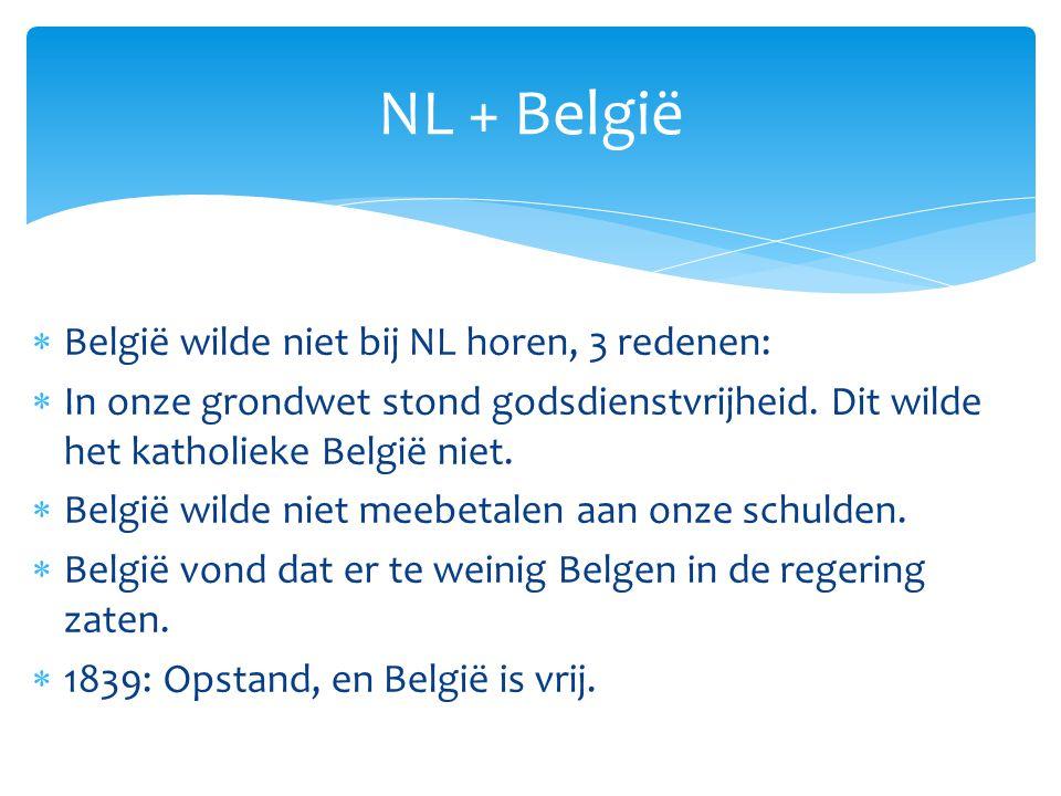  België wilde niet bij NL horen, 3 redenen:  In onze grondwet stond godsdienstvrijheid.