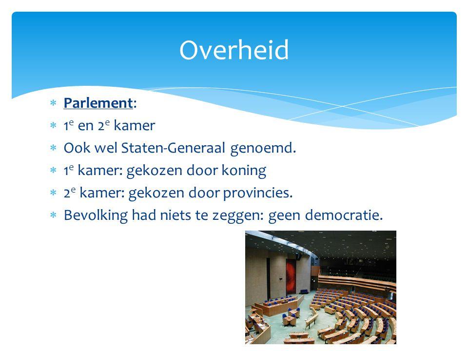  Parlement:  1 e en 2 e kamer  Ook wel Staten-Generaal genoemd.