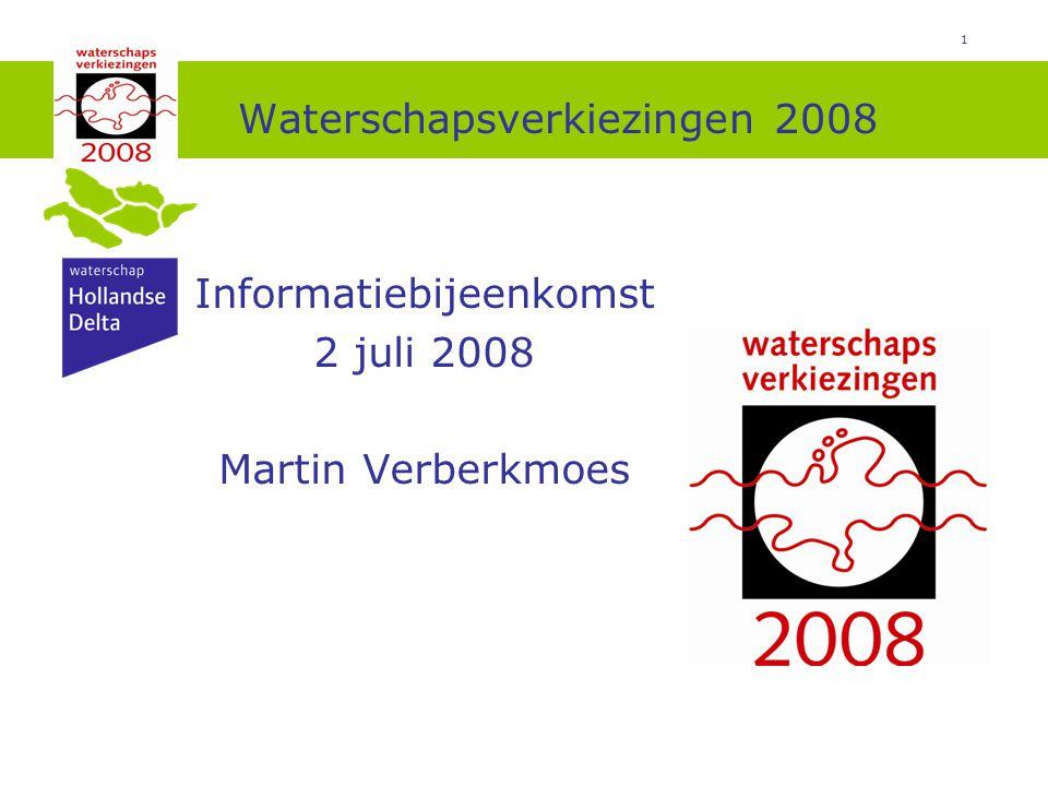 1 Waterschapsverkiezingen 2008 Informatiebijeenkomst 2 juli 2008 Martin Verberkmoes