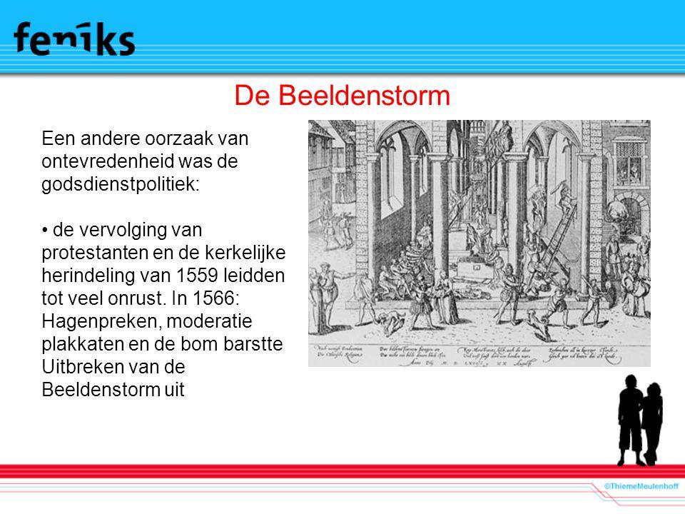 De Beeldenstorm Een andere oorzaak van ontevredenheid was de godsdienstpolitiek: de vervolging van protestanten en de kerkelijke herindeling van 1559