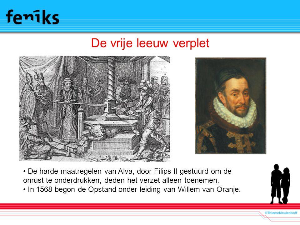 De vrije leeuw verplet De harde maatregelen van Alva, door Filips II gestuurd om de onrust te onderdrukken, deden het verzet alleen toenemen. In 1568