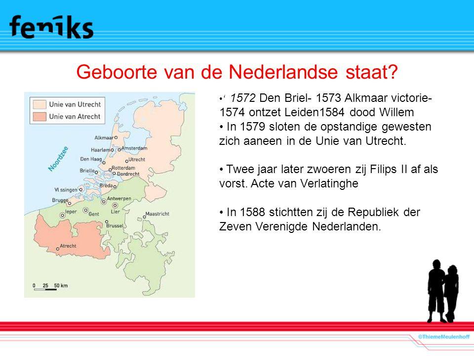 Geboorte van de Nederlandse staat? ' 1572 Den Briel- 1573 Alkmaar victorie- 1574 ontzet Leiden1584 dood Willem In 1579 sloten de opstandige gewesten z