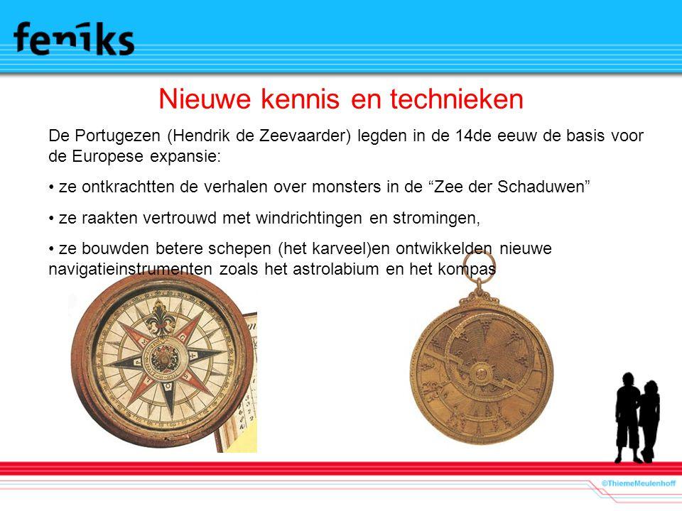Nieuwe kennis en technieken De Portugezen (Hendrik de Zeevaarder) legden in de 14de eeuw de basis voor de Europese expansie: ze ontkrachtten de verhal