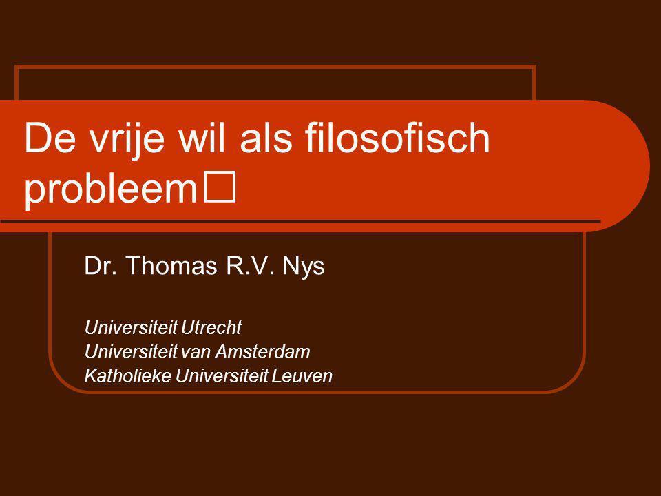 De vrije wil als filosofisch probleem Dr.Thomas R.V.