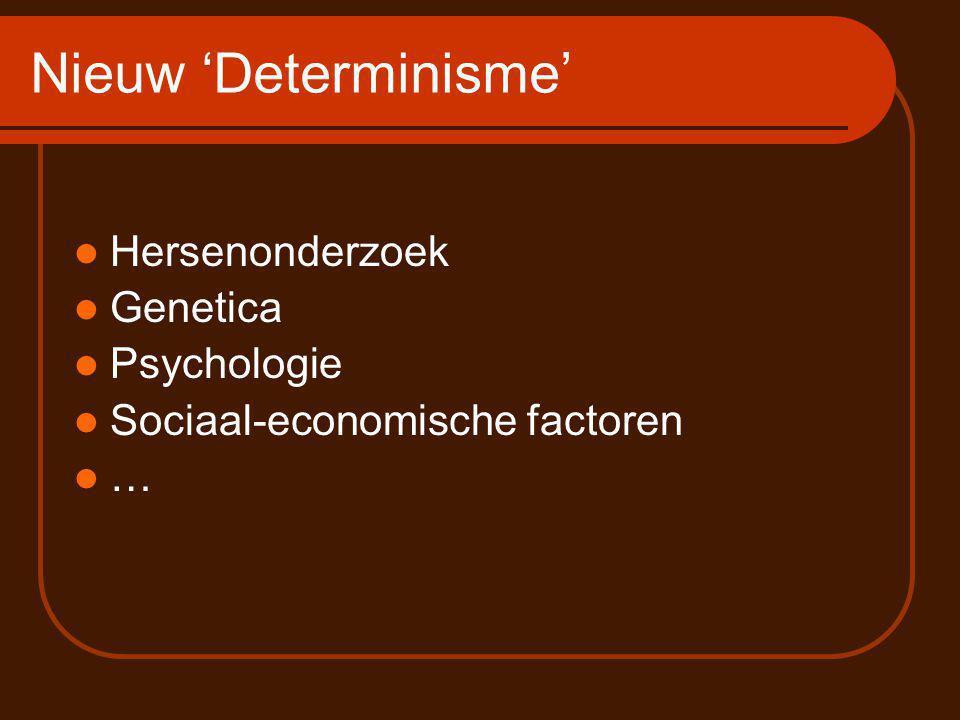 Nieuw 'Determinisme' Hersenonderzoek Genetica Psychologie Sociaal-economische factoren …