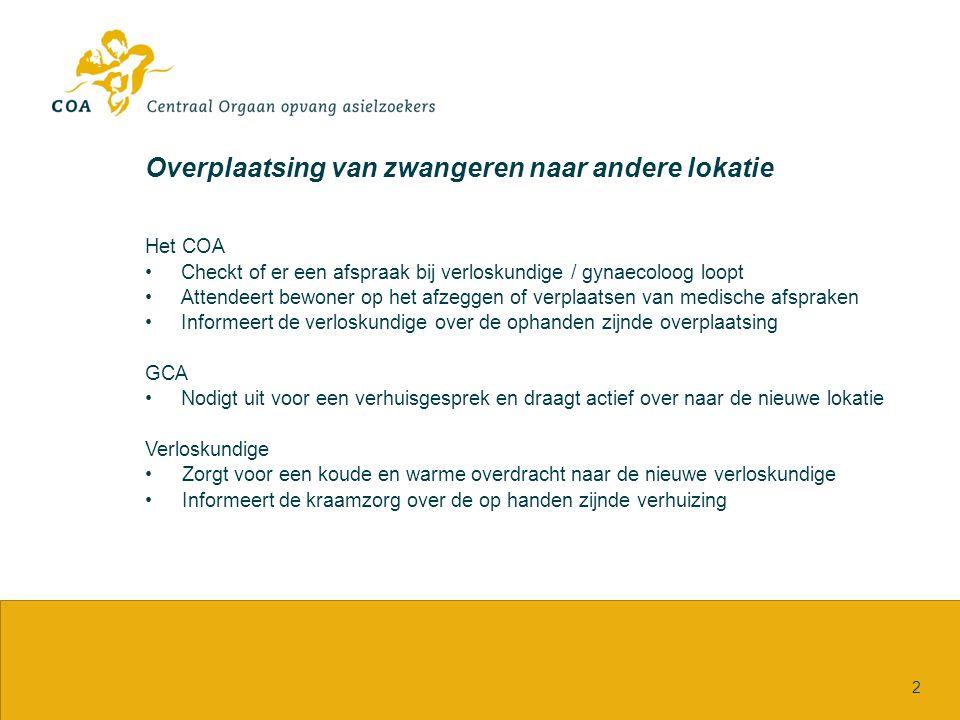 Aankomst van zwangeren vanuit een andere lokatie Het COA Informeert GC A over de komst van de zwangere asielzoekster Begeleidt de asielzoekster bij het maken van een afspraak met de verloskundige Verloskundige Neemt de zorg op conform ketenrichtlijn vanaf processtap 1 3