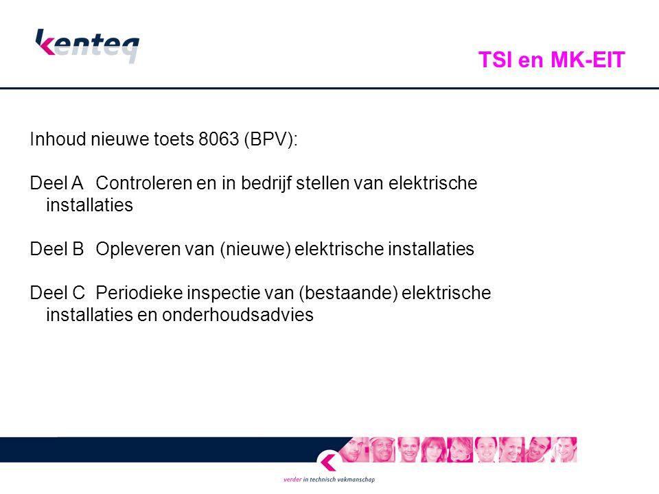 Inhoud nieuwe toets 8063 (BPV): Deel AControleren en in bedrijf stellen van elektrische installaties Deel BOpleveren van (nieuwe) elektrische installa