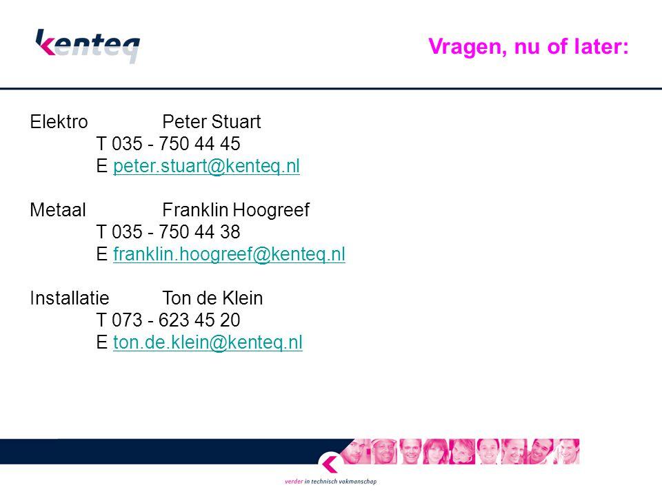 Elektro Peter Stuart T 035 - 750 44 45 E peter.stuart@kenteq.nlpeter.stuart@kenteq.nl MetaalFranklin Hoogreef T 035 - 750 44 38 E franklin.hoogreef@ke